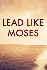 Lead Like Moses